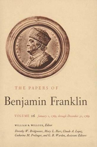 The Papers of Benjamin Franklin, Vol. 16: Volume 16: January 1, 1769, through December 31, 1769 - The Papers of Benjamin Franklin (Hardback)