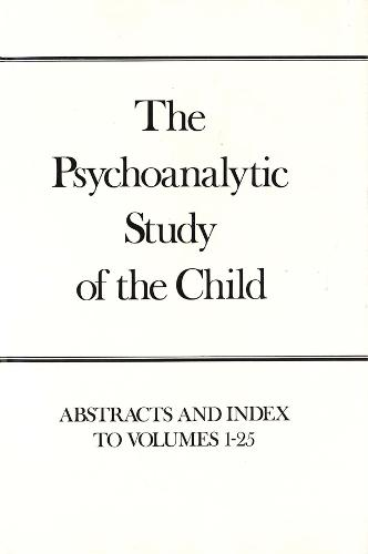 Psychoanalytic Study of the Child, Volumes 1-25: Abstracts and Index (Paperback)