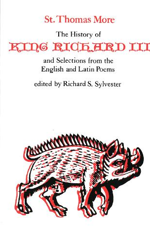 The History of King Richard III and Selections from the English and Latin Poems - Selected Works of St. Thomas More Series (Paperback)