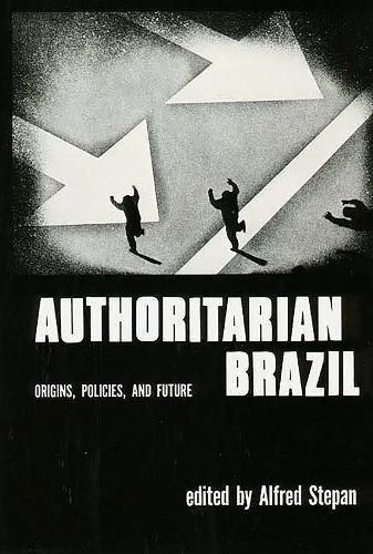 Authoritarian Brazil: Origins, Policies, and Future (Paperback)