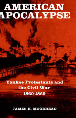 American Apocalypse: Yankee Protestants and the Civil War 1860-1869 (Hardback)