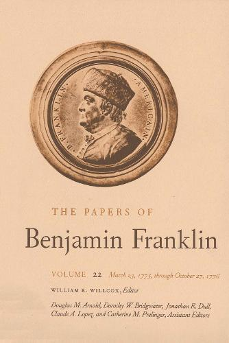 The Papers of Benjamin Franklin, Vol. 22: Volume 22: March 23, 1775 through October 27, 1776 - The Papers of Benjamin Franklin (Hardback)