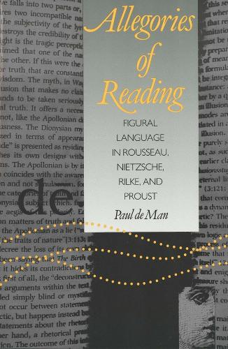 Allegories of Reading: Figural Language in Rousseau, Nietzsche, Rilke, and Proust (Paperback)