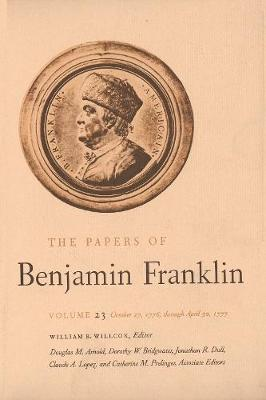The The Papers of Benjamin Franklin: The Papers of Benjamin Franklin, Vol. 23 October 27, 1776, Through April 30, 1777 Volume 23 - The Papers of Benjamin Franklin (Hardback)