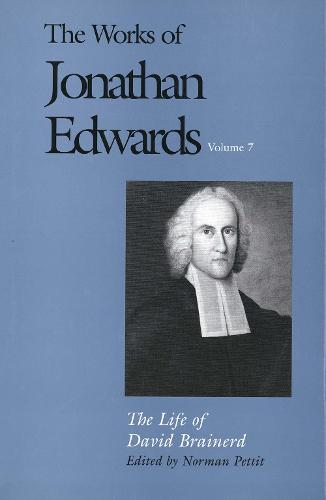 The The Works of Jonathan Edwards: The Works of Jonathan Edwards, Vol. 7 Life of David Brainerd v. 7 - The Works of Jonathan Edwards Series (Hardback)