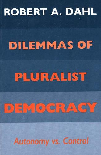 Dilemmas of Pluralist Democracy: Autonomy vs. Control - Yale Studies in Political Science (Paperback)
