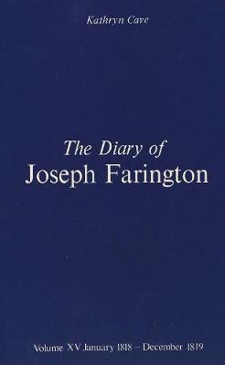 The Diary of Joseph Farington: Volume 15, January 1818 - December 1819, Volume 16, January 1820 - December 1821 - The Paul Mellon Centre for Studies in British Art (Hardback)