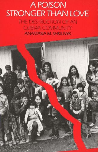 A Poison Stronger than Love: The Destruction of an Ojibwa Community (Paperback)