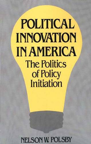 Political Innovation in America: The Politics of Policy Initiation (Paperback)