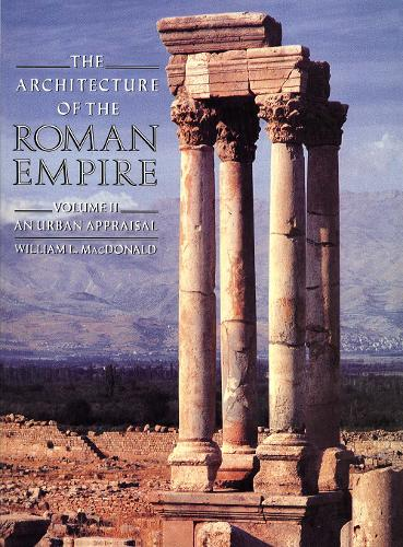 The Architecture of the Roman Empire: An Urban Appraisal - Yale Publications in the History of Art (Paperback)