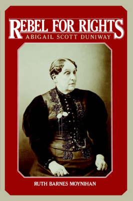 Rebel for Rights: Abigail Scott Dunaway (Paperback)