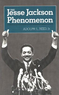 The Jesse Jackson Phenomon: The Crisis of Purpose in Afro-American Politics (Paperback)