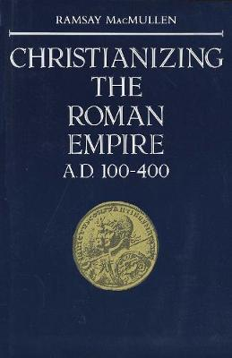 Christianizing the Roman Empire: (A. D. 100-400) (Paperback)