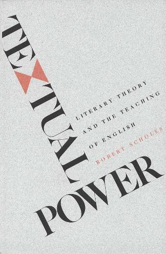Textual Power: Literary Theory and the Teaching of English (Paperback)