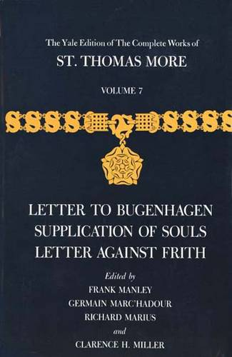 The The Yale Edition of the Complete Works of St. Thomas More: The Yale Edition of The Complete Works of St. Thomas More Letter to Bugenhagen, Supplication of Souls, Letter Against Frith Volume 7 - The Yale Edition of The Complete Works of St. Thomas More (Hardback)