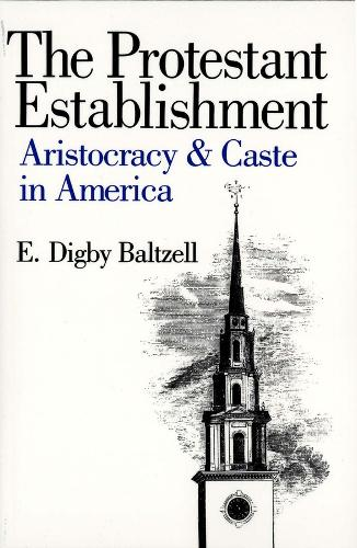 The Protestant Establishment: Aristocracy and Caste in America (Paperback)