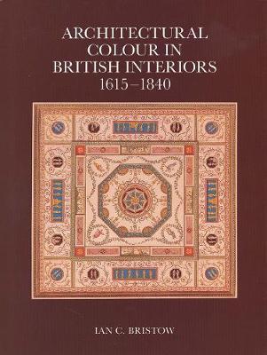 Architectural Colour in British Interiors, 1615-1840 - The Paul Mellon Centre for Studies in British Art (Hardback)