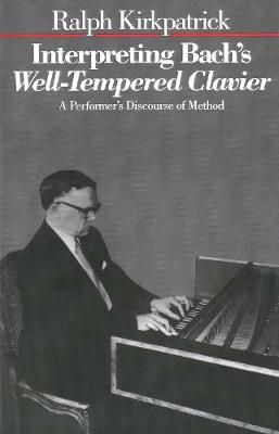 Interpreting Bach's Well-Tempered Clavier: A Performer`s Discourse of Method (Paperback)