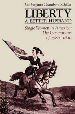 Liberty, a Better Husband: Single Women in America, the Generations of 1780-1840 (Paperback)