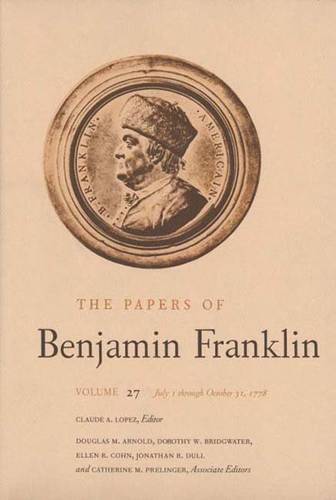 The The Papers of Benjamin Franklin: The Papers of Benjamin Franklin, Vol. 27 July 1 Through October 31, 1778 Volume 27 - The Papers of Benjamin Franklin (Hardback)