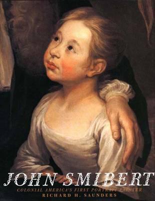 John Smibert: Colonial America`s First Portrait Painter (Hardback)