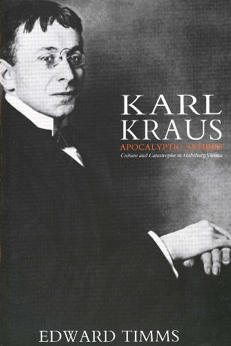Karl Kraus: Apocalyptic Satirist: Culture and Catastrophe in Habsburg Vienna (Paperback)