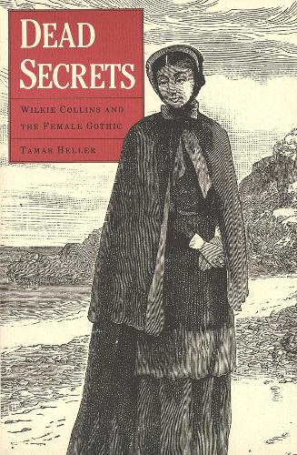 Dead Secrets: Wilkie Collins and the Female Gothic (Hardback)