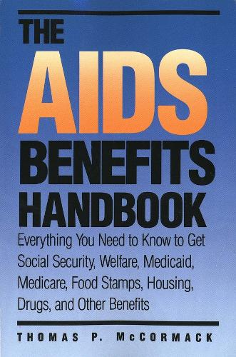 The AIDS Benefits Handbook: Everything you need to know to get Social Security, Welfare, Medicaid, Medicare, Food Stamps, Housing... - Yale Fastback Series (Paperback)