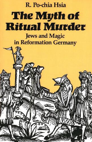 The Myth of Ritual Murder: Jews and Magic in Reformation Germany (Paperback)