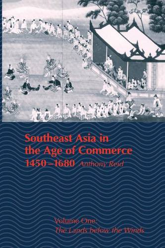 Southeast Asia in the Age of Commerce, 1450-1680: Volume One: The Lands Below the Winds (Revised) (Paperback)