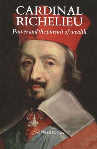 Cardinal Richelieu: Power and the Pursuit of Wealth (Paperback)