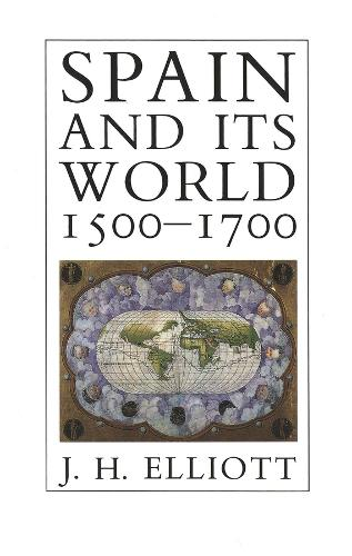 Spain and Its World, 1500-1700: Selected Essays (Paperback)