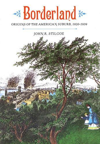 Borderland: Origins of the American Suburb, 1820-1939 (Paperback)