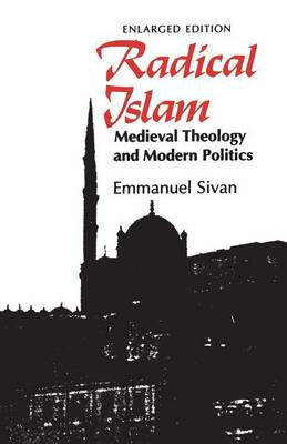 Radical Islam: Medieval Theology and Modern Politics, Enlarged Edition (Paperback)