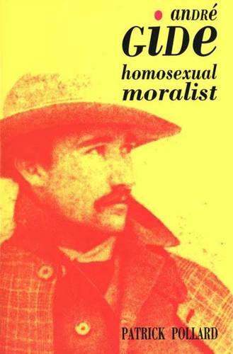 Andre Gide: The Homosexual Moralist (Hardback)
