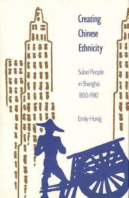 Creating Chinese Ethnicity: Subei People in Shanghai, 1850-1980 (Hardback)