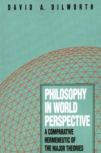 Philosophy in World Perspective: A Comparative Hermeneutic of the Major Theories (Paperback)