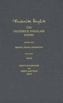 The Frederick Douglass Papers: Volume 4, Series One: Speeches, Debates, and Interviews, 1864-80 - The Frederick Douglass Papers Series (Hardback)