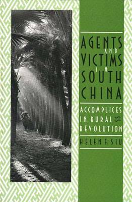 Agents and Victims in South China: Accomplices in Rural Revolution (Paperback)
