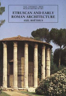 Etruscan and Early Roman Architecture - The Yale University Press Pelican History of Art Series (Paperback)