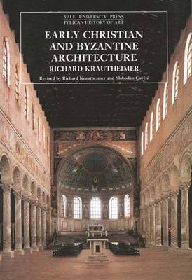 Early Christian and Byzantine Architecture: Fourth Edition - The Yale University Press Pelican History of Art Series (Paperback)