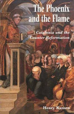 The Phoenix and the Flame: Catalonia and the Counter-reformation (Hardback)