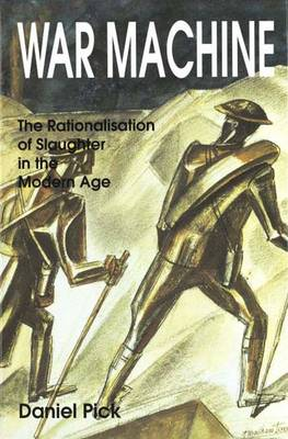 War Machine: The Rationalisation of Slaughter in the Modern Age (Hardback)