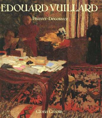Edouard Vuillard: Painter-Decorator - Patrons and Projects, 1892-1912 (Hardback)