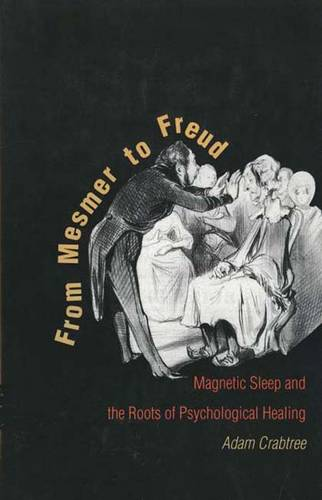 From Mesmer to Freud: Magnetic Sleep and the Roots of Psychological Healing (Hardback)
