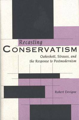 Recasting Conservatism: Oakeshott, Strauss and the Response to Postmodernism (Hardback)