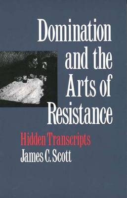 Domination and the Arts of Resistance: Hidden Transcripts (Paperback)