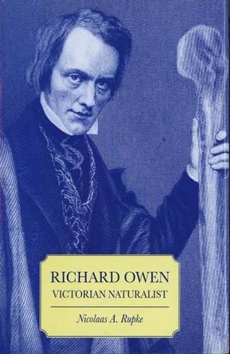 Richard Owen: Victorian Naturalist (Hardback)