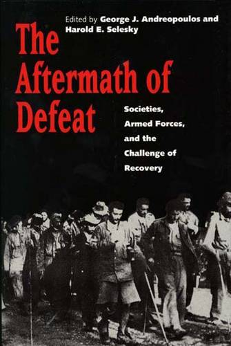 The Aftermath of Defeat: Societies, Armed Forces, and the Challenge of Recovery (Hardback)