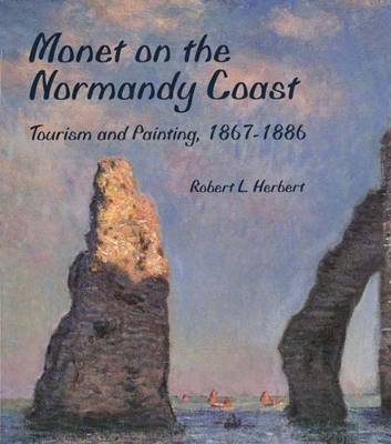 Monet on the Normandy Coast: Tourism and Painting, 1867-86 (Hardback)